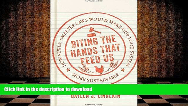 PDF [FREE] DOWNLOAD  Biting the Hands that Feed Us: How Fewer, Smarter Laws Would Make Our Food