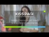 Sambutan Hangat Fans Shiha Zikir di Indonesia - Kiss Pagi