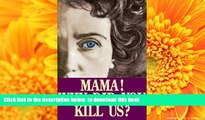 PDF [FREE] DOWNLOAD  Mama! Why Did You Kill Us? READ ONLINE