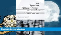Buy Sofya Aptekar The Road to Citizenship: What Naturalization Means for Immigrants and the United