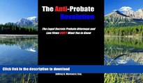 BEST PDF  The Anti-Probate Revolution: The Legal Secrets Probate Attorneys And Law Firms DON T