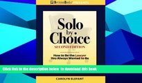 BEST PDF  Solo by Choice, Second Edition: How to Be the Lawyer You Always Wanted to Be [DOWNLOAD]