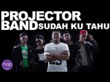 Projector Band - Sudah Ku Tahu (Official Lirik Video)