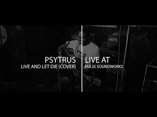 Pulse Sessions : Psytrus - Live And Let Die (Paul McCartney Cover)