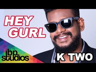 K Two - Hey Gurl (Official Lyric Video)