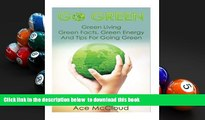 PDF [DOWNLOAD] Go Green: Green Living: Green Facts, Green Energy And Tips For Going Green (Go