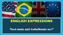 VOCÊ AINDA ESTA TRABALHANDO NA em Inglês   Português HD