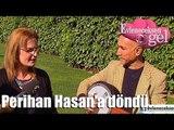 Evleneceksen Gel - Perihan Hasan'a Döndü