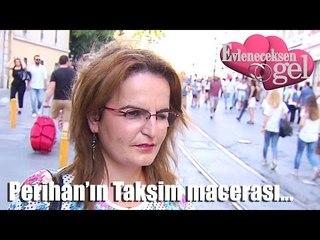 Evleneceksen Gel - Perihan'ın Taksim Macerası