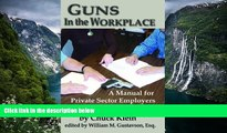 Online Chuck Klein Guns in the Workplace: A Manual for Private Sector Employers and Employees Full