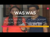 Keseruan Rebecca dan Demam Pokemon Go di Mermaid In Love - Was Was