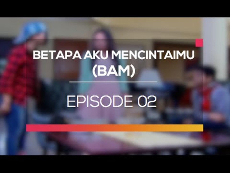 Betapa Aku Mencintaimu Bam Episode 02