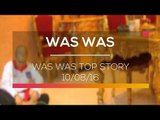 Was Was Top Story 10 08 16  - Was was