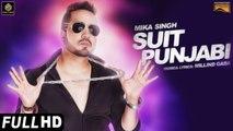 Suit Punjabi HD Video Song Mika Singh 2017 Daljeet Kalsi Millind Gaba New Punjabi Songs