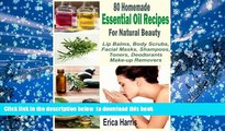 FREE DOWNLOAD  80 Homemade Essential Oil Recipes For Natural Beauty: Lip Balms, Body Scrubs,