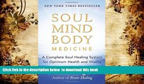 FREE DOWNLOAD  Soul Mind Body Medicine: A Complete Soul Healing System for Optimum Health and