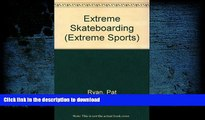 Read Book Extreme Skateboarding (Extreme Sports) Full Book