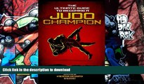 READ The Ultimate Guide To Becoming A Judo Champion: For Judo Coaches, Judo Parents, and Judo