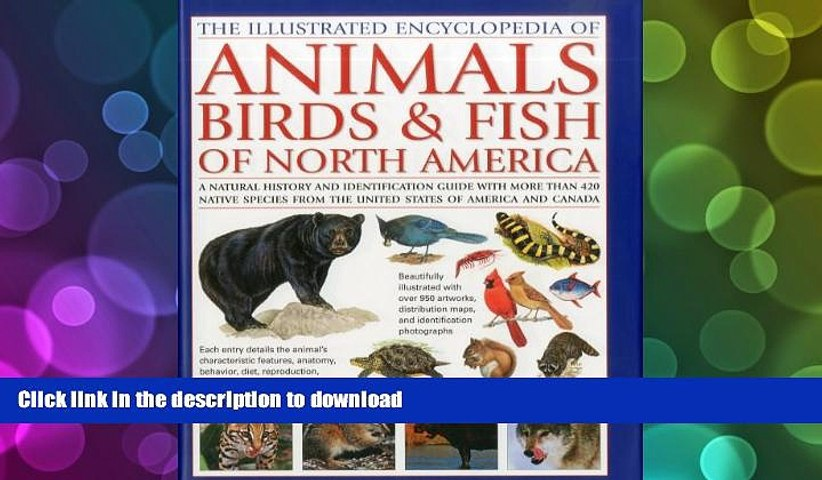 Pre Order Animals, Birds Fish of North America, the Illustrated  Encyclopedia of: A Natural