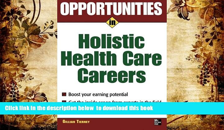 FREE [DOWNLOAD]  Opportunities in Holistic Health Care Careers (Opportunities In…Series)