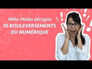 Méta-Media décrypte : 10 bouleversements du numérique