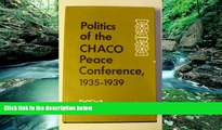 Read Online Jr. Leslie B. Rout Politics of the Chaco Peace Conference, 1935-1939 (Latin American