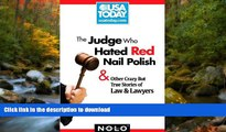 PDF [FREE] DOWNLOAD  The Judge Who Hated Red Nail Polish: And Other Crazy but True Stories of Law