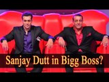 I Want To See Sanjay Dutt In The Bigg Boss House- Says Salman Khan