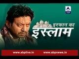 Irfan Ka Islam: Bollywood actor Irrfan Khan explains what 'Islam' means for him