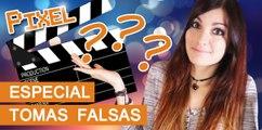 El Píxel: Especial Tomas Falsas