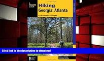 Read Book Hiking Georgia: Atlanta: A Guide to 30 Great Hikes Close to Town (Hiking Near) Full