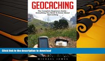 Read Book Geocaching: The Complete Beginners Guide - Everything You Need To Know About Geocaching