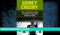 Pre Order Sidney Crosby: The Inspirational Story of Hockey Superstar Sidney Crosby (Sidney Crosby