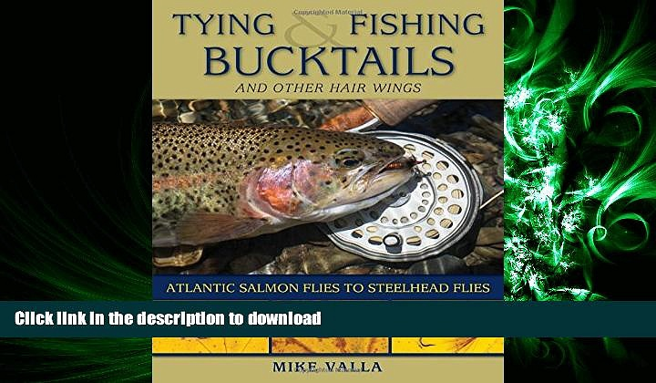 READ Tying and Fishing Bucktails and Other Hair Wings: Atlantic Salmon Flies to Steelhead Flies