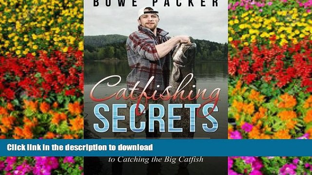 Pre Order Catfishing Secrets: Your Practical Catfishing Tips Guide To Catching The Big Catfish