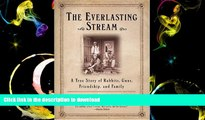 Hardcover The Everlasting Stream: A True Story of Rabbits, Guns, Friendship, and Family Kindle