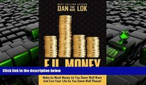 PDF [DOWNLOAD] F.U. Money: Make As Much Money As You Damn Well Want And Live Your LIfe As YOu