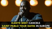 Kanye West Cancels Saint Pablo Tour Dates in Europe