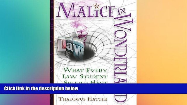 Buy  Malice in Wonderland: What Every Law Student Should Have for the Trip Thaddeus Hatter  Book