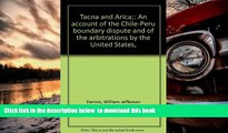 BEST PDF  Tacna and Arica: An Account of the Chile-Peru Boundary Dispute and of the Arbitrations