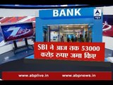 Demonetisation: SBI has deposited old notes worth Rs 53,000 crore till now