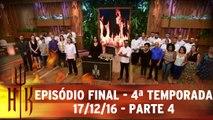 Episódio Final - 4ª Temporada - 17.12.16 - Parte 4