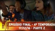 Episódio Final - 4ª Temporada - 17.12.16 - Parte 2