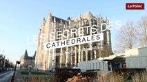 Les Secrets des Cathédrales : Saint-Pierre de Beauvais, l'orgueilleuse