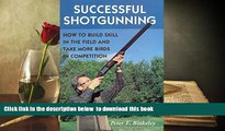READ book  Successful Shotgunning: How to Build Skill in the Field and Take More Birds in
