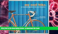 Free [PDF] Downlaod  My Cool Bike: An Inspirational Guide to Bikes and Bike Culture  BOOK ONLINE