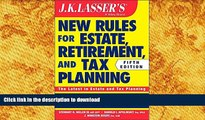 PDF [FREE] DOWNLOAD  JK Lasser s New Rules for Estate, Retirement, and Tax Planning READ ONLINE