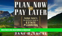 PDF [FREE] DOWNLOAD  Plan Now or Pay Later: Judge Jane s No-Nonsense Guide to Estate Planning BOOK