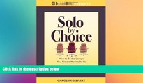 Buy  Solo by Choice: How to Be the Lawyer You Always Wanted to Be Carolyn Elefant  Book
