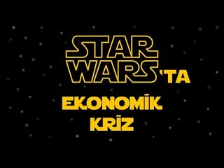 Star Wars'ta Ekonomik Kriz